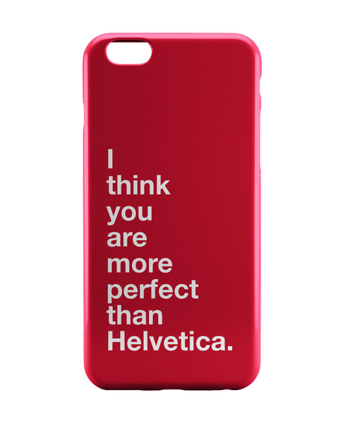 iPhone 6 Case & iPhone 6S Case | I Think you are more Perfect than Helvetica(red) iPhone 6 | iPhone 6S Case Online India | PosterGuy
