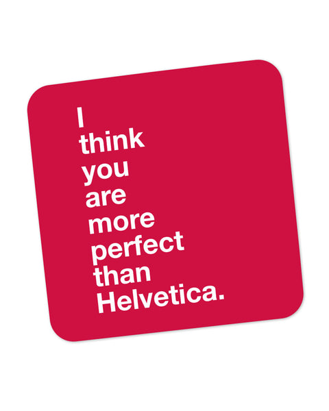 I Think you are more Perfect than Helvetica(red) Coaster Online India