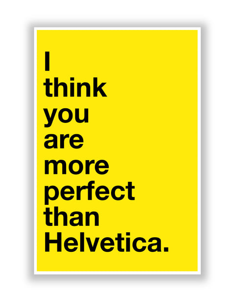 Buy Quirky Posters Online | I Think you are more Perfect than Helvetica(Yellow) Poster | PosterGuy.in