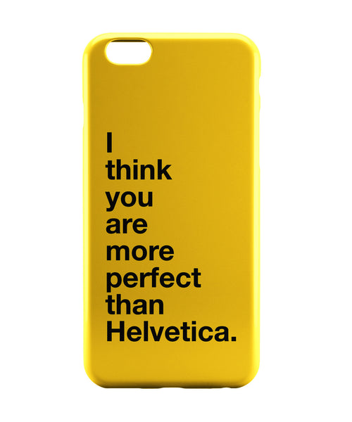 iPhone 6 Case & iPhone 6S Case | I Think you are more Perfect than Helvetica(Yellow) iPhone 6 | iPhone 6S Case Online India | PosterGuy