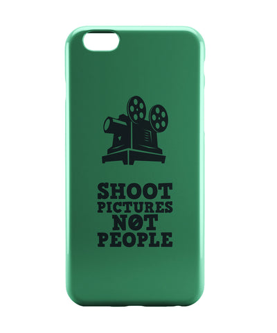 iPhone 6 Case & iPhone 6S Case | Shoot Pictures Not People iPhone 6 | iPhone 6S Case Online India | PosterGuy