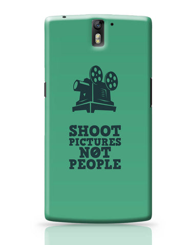 OnePlus One Covers | Shoot Pictures Not People OnePlus One Covers Online India