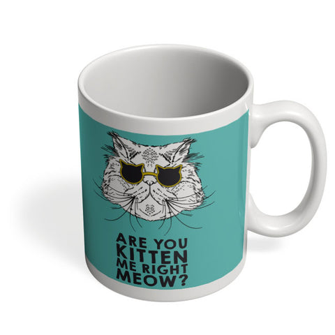 Coffee Mugs Online | Are You Kitten Me Right Meow? Mug Online India