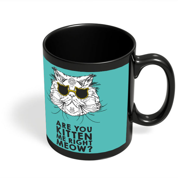 Coffee Mugs Online | Are You Kitten Me Right Meow? Black Coffee Mug Online India