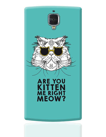 Are You Kitten Me Right Meow? OnePlus 3 Cover Online India