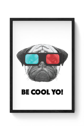 Framed Posters Online India | Be Cool Yo Pug Laminated Framed Poster Online India