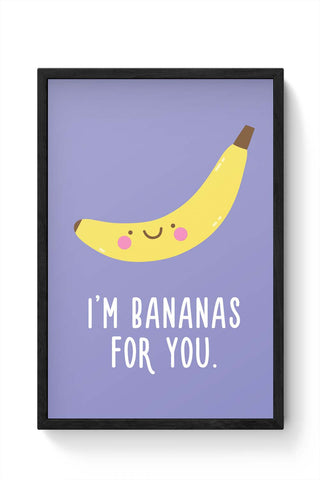 Framed Posters Online India | I Am Bananas For You Laminated Framed Poster Online India