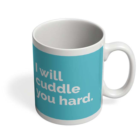 Coffee Mugs Online | Cuddle You Hard Mug Online India