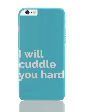 iPhone 6 Plus/iPhone 6S Plus Covers | Cuddle You Hard iPhone 6 Plus / 6S Plus Covers Online India