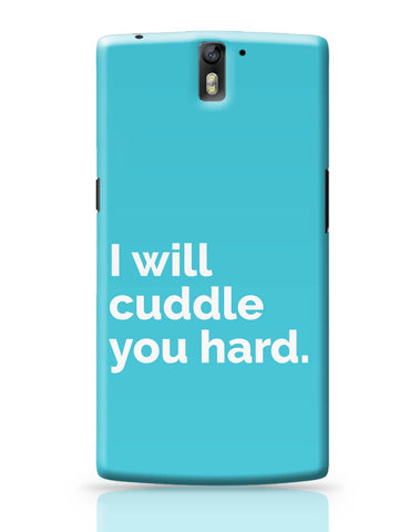OnePlus One Covers | Cuddle You Hard OnePlus One Cover Online India
