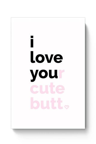 Posters Online | I Love Your Cute Butt Poster Online India | Designed by: Mayank Dhawan