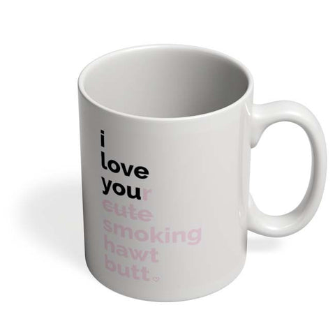 Coffee Mugs Online | I Love Your Cute Smoking Hot Butt Mug Online India
