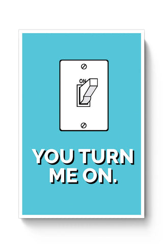 Posters Online | You Turn Me On Poster Online India | Designed by: Mayank Dhawan
