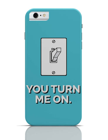 iPhone 6 Covers & Cases | You Turn Me On iPhone 6 Case Online India