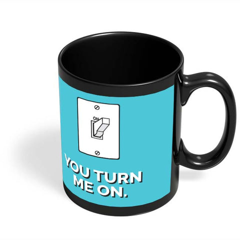 Coffee Mugs Online | You Turn Me On Black Coffee Mug Online India