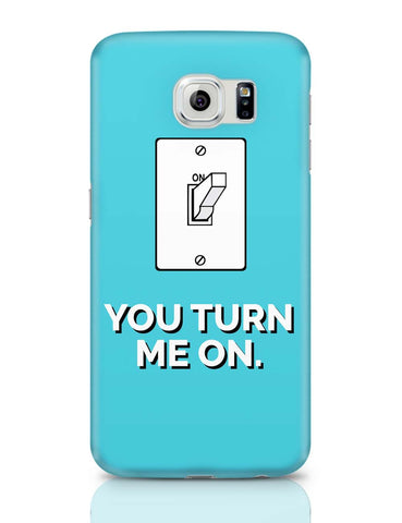 Samsung Galaxy S6 Covers | You Turn Me On Samsung Galaxy S6 Covers Online India