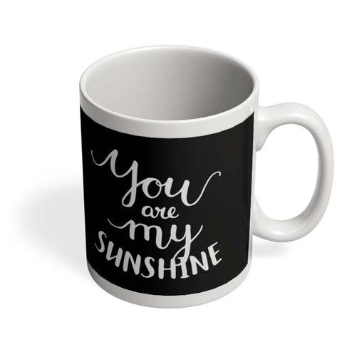 Coffee Mugs Online | You Are My Sunshine Mug Online India