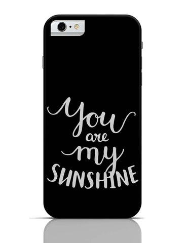 iPhone 6/6S Covers & Cases | You Are My Sunshine iPhone 6 Case Online India