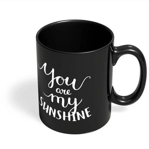 Coffee Mugs Online | You Are My Sunshine Black Coffee Mug Online India
