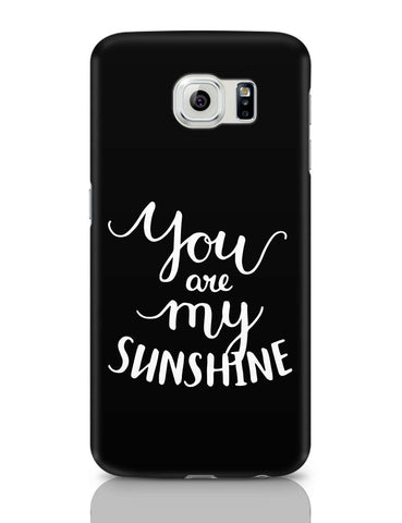 Samsung Galaxy S6 Covers | You Are My Sunshine Samsung Galaxy S6 Case Covers Online India
