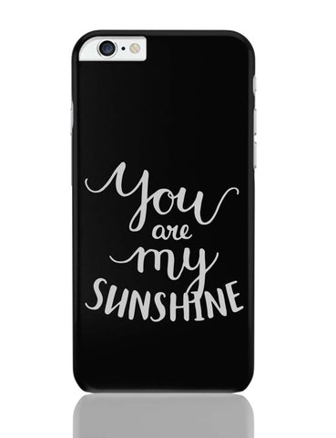 iPhone 6 Plus/iPhone 6S Plus Covers | You Are My Sunshine iPhone 6 Plus / 6S Plus Covers Online India