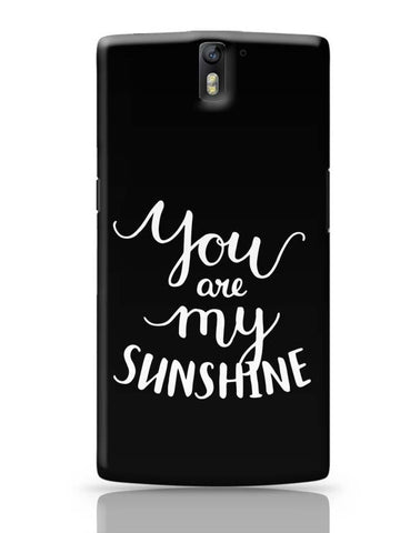 OnePlus One Covers | You Are My Sunshine OnePlus One Case Cover Online India