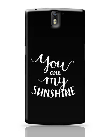 OnePlus One Covers | You Are My Sunshine OnePlus One Cover Online India