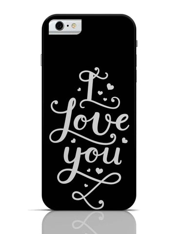 iPhone 6/6S Covers & Cases | I Love You Calligraphy iPhone 6 Case Online India