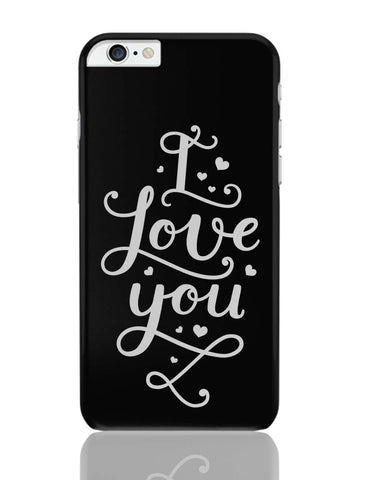 iPhone 6 Plus/iPhone 6S Plus Covers | I Love You Calligraphy iPhone 6 Plus / 6S Plus Covers Online India