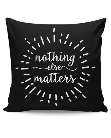 PosterGuy | Nothing Else Matters Metallica Cushion Cover Online India