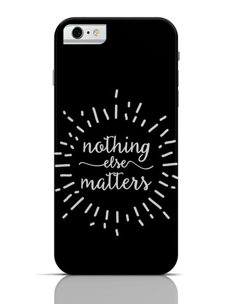 iPhone 6/6S Covers & Cases | Nothing Else Matters Metallica iPhone 6 / 6S Case Cover Online India