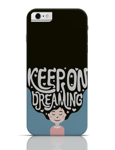 Keep On Dreaming iPhone 6 6S Covers Cases Online India