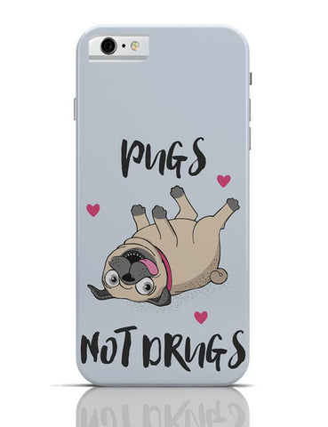 Pugs Not Drugs iPhone 6 6S Covers Cases Online India