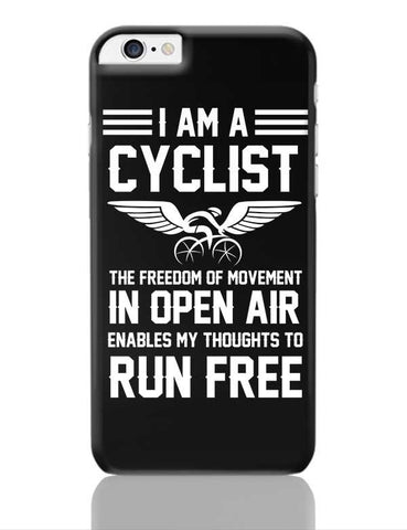 I Am A Cyclist | Thoughts Run Free In Freedom Of Open Air iPhone 6 Plus / 6S Plus Covers Cases Online India