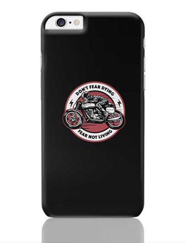 Don'T Fear Dying | Fear Not Living , For Riders Or Motorcyclists Or Bikers iPhone 6 Plus / 6S Plus Covers Cases Online India