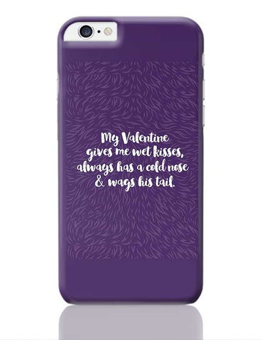 My Dog Is My Valentine | For Dog Lovers iPhone 6 Plus / 6S Plus Covers Cases Online India