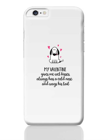 My Valentines Gives Me Cold Kisses And Wagging Tales | Dog Lover iPhone 6 Plus / 6S Plus Covers Cases Online India