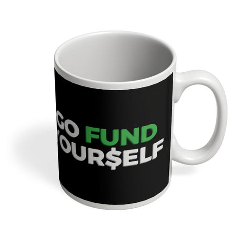 Coffee Mugs Online | Go Fund Yourself Coffee Mug Online India