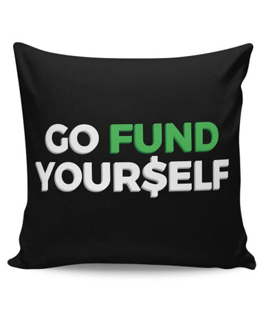 PosterGuy | Go Fund Yourself Cushion Cover Online India