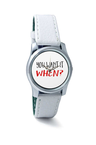 Women Wrist Watch India | You Want It When? (Brave Version) Wrist Watch Online India
