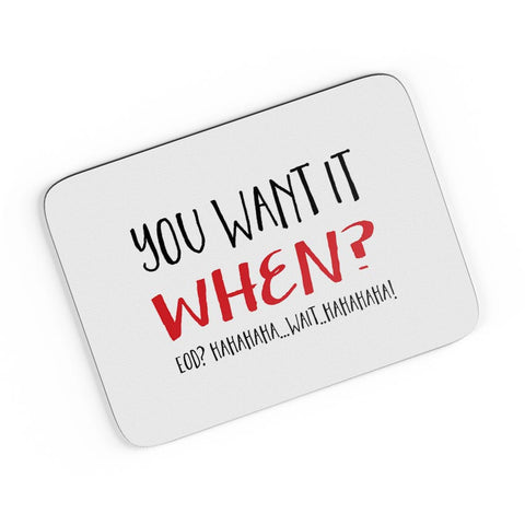 You Want It When? (Braver Version) A4 Mousepad Online India