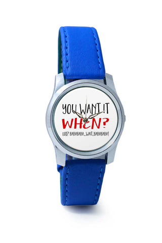 Women Wrist Watch India | You Want It When? (Braver Version) Wrist Watch Online India