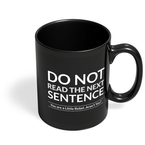 Coffee Mugs Online | Do Not Read The Next Sentence Black Coffee Mug Online India