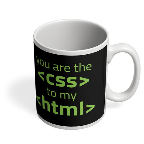 You Are <Css> To My <Html> Coffee Mug Online India
