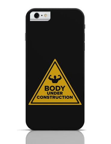 Body Under Construction iPhone 6 6S Covers Cases Online India