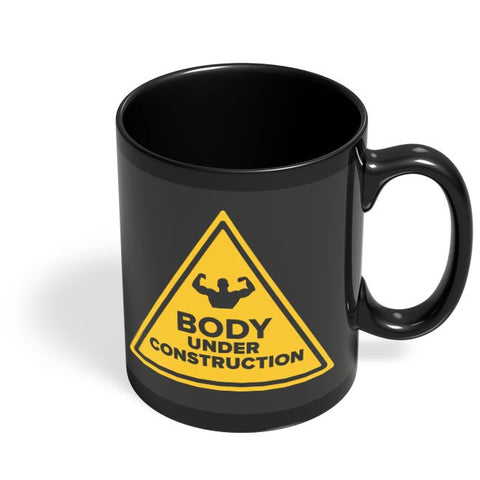 Body Under Construction Black Coffee Mug Online India