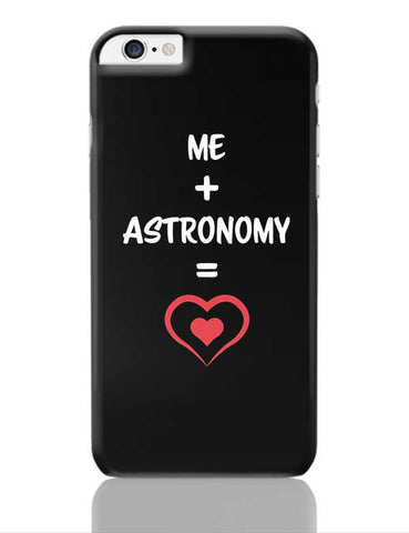 Me and Astronomy Equals Love iPhone 6 Plus / 6S Plus Covers Cases Online India