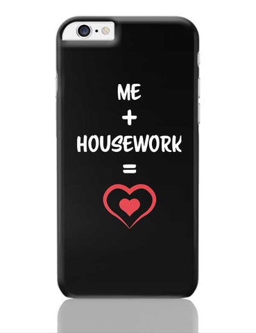 Me and Housework Equals Love iPhone 6 Plus / 6S Plus Covers Cases Online India