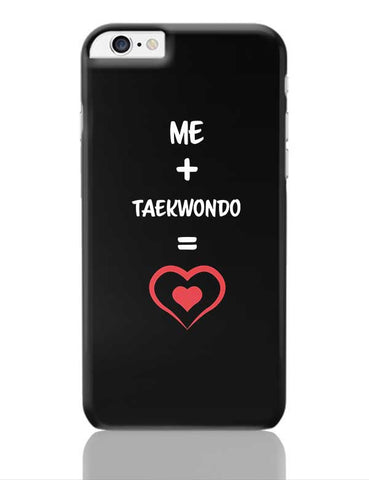Me and Taekwondo Equals Love iPhone 6 Plus / 6S Plus Covers Cases Online India