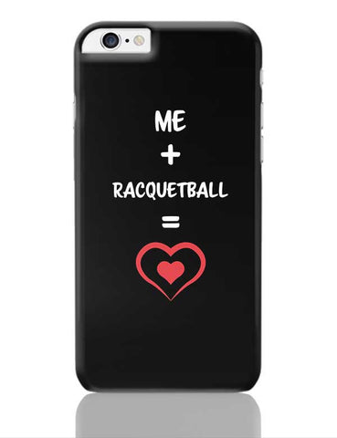Me and Racquetball Equals Love iPhone 6 Plus / 6S Plus Covers Cases Online India